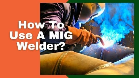 How To Use A MIG Welder?