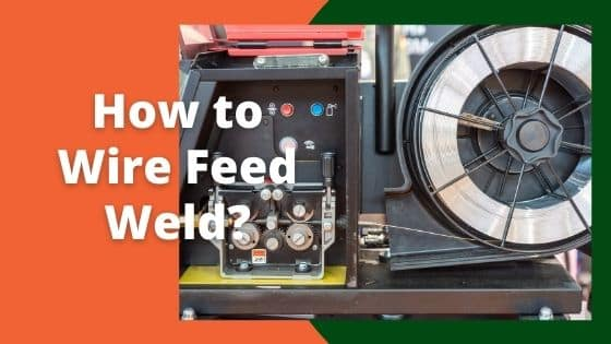 How to Wire Feed Weld?