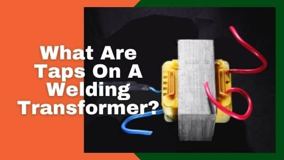 What Are Taps On A Welding Transformer?
