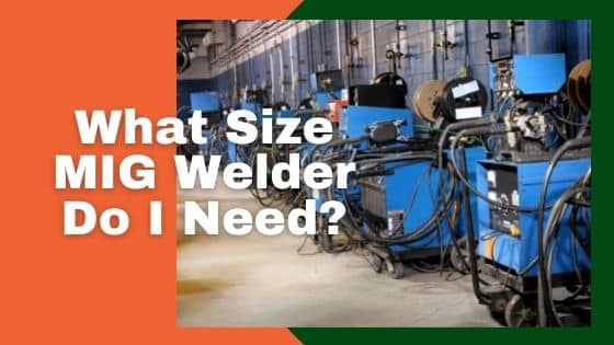 What Size MIG Welder Do I Need?