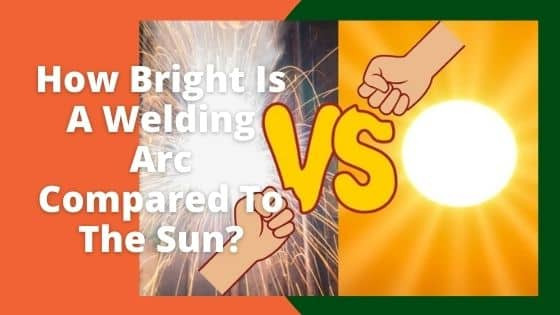 How Bright Is A Welding Arc Compared To The Sun